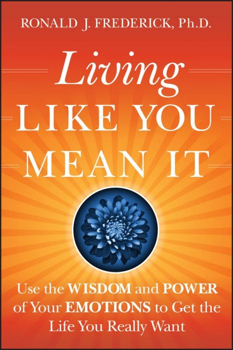 Living Like You Mean It: Use the Wisdom and Power of Your