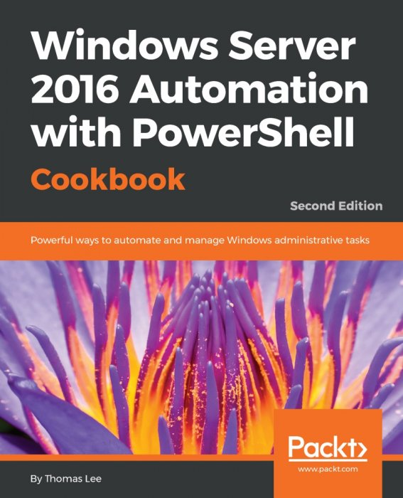 Windows Server 2016 Automation with PowerShell Cookbook, 2nd Edition
