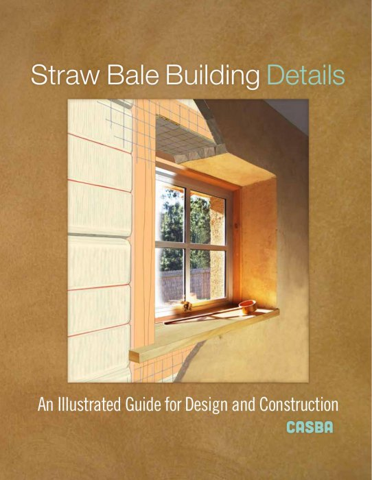 Straw Bale Building Details: An Illustrated Guide for Design