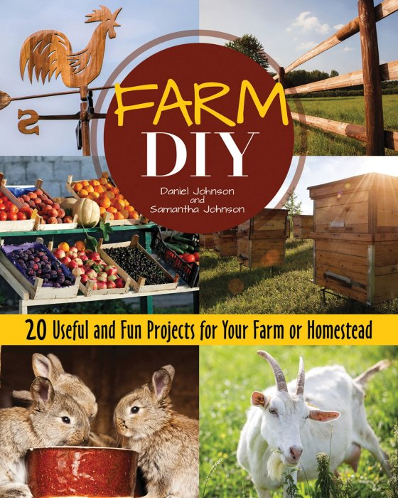 Farm DIY: 20 Useful and Fun Projects for Your Farm or Homestead