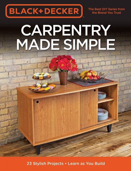 Black /& Decker Carpentry Made Simple 23 Stylish Projects • Learn as You Build